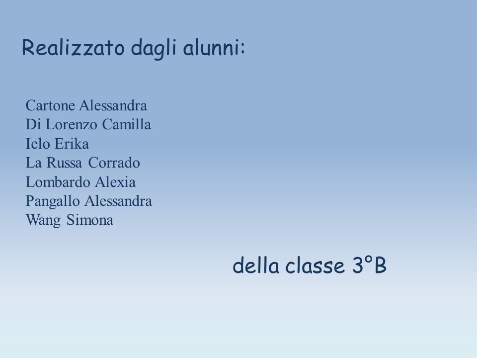 Realizzato dagli alunni: Cartone Alessandra Di Lorenzo Camilla Ielo Erika La Russa Corrado Lombardo Alexia Pangallo Alessandra Wang Simona della classe 3°B