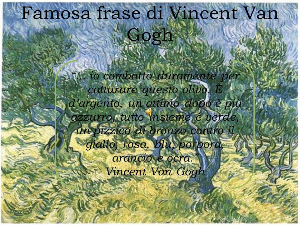 """Famosa frase di Vincent Van Gogh """"... io combatto duramente percatturare questo olivo. Èd'argento, un attimo dopo è piùazzurro, tutto insieme è verde,"""