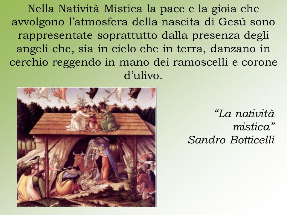 Nella Natività Mistica la pace e la gioia che avvolgono l'atmosfera della nascita di Gesù sono rappresentate soprattutto dalla presenza degli angeli c