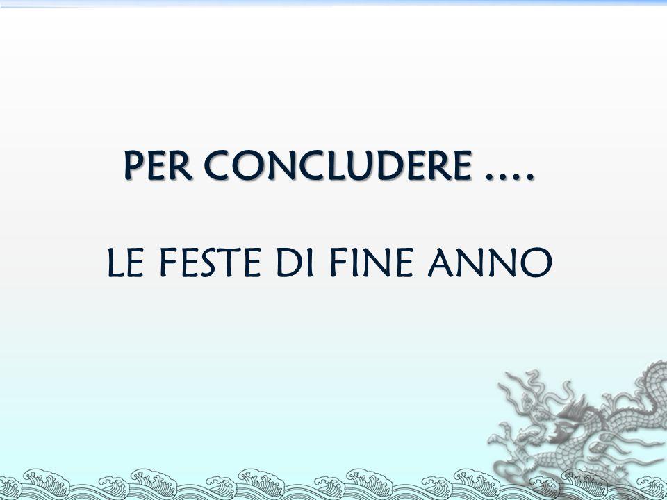 PER CONCLUDERE …. PER CONCLUDERE …. LE FESTE DI FINE ANNO