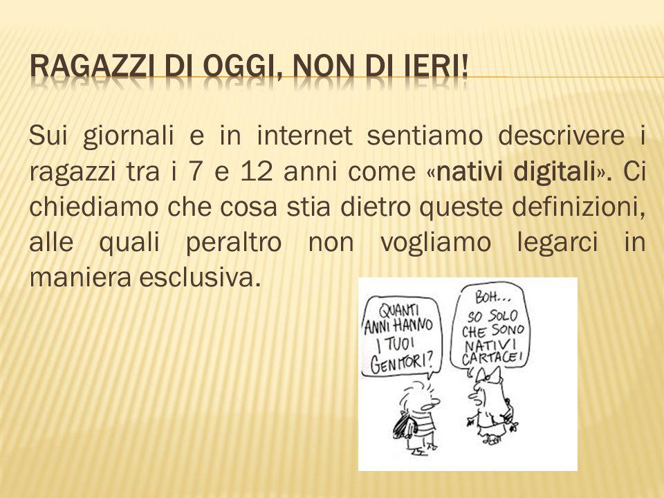 Sui giornali e in internet sentiamo descrivere i ragazzi tra i 7 e 12 anni come «nativi digitali». Ci chiediamo che cosa stia dietro queste definizion