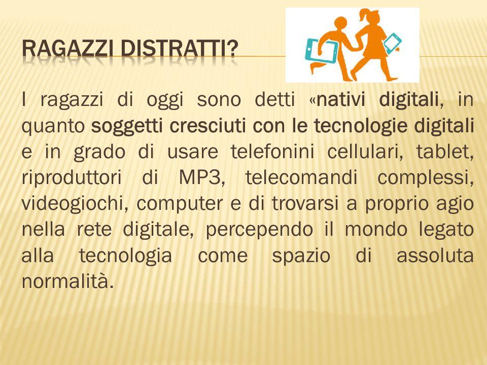 I ragazzi di oggi sono detti «nativi digitali, in quanto soggetti cresciuti con le tecnologie digitali e in grado di usare telefonini cellulari, table