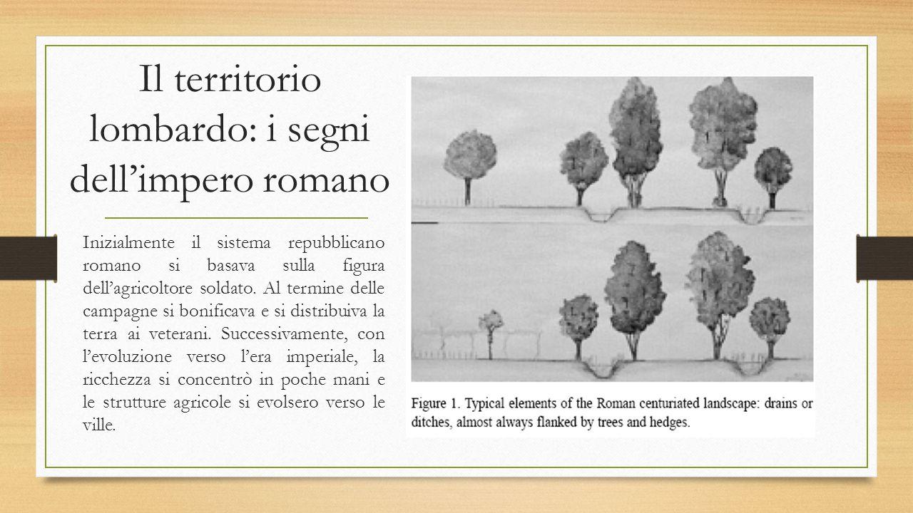 Il territorio lombardo: i segni dell'impero romano Inizialmente il sistema repubblicano romano si basava sulla figura dell'agricoltore soldato. Al ter