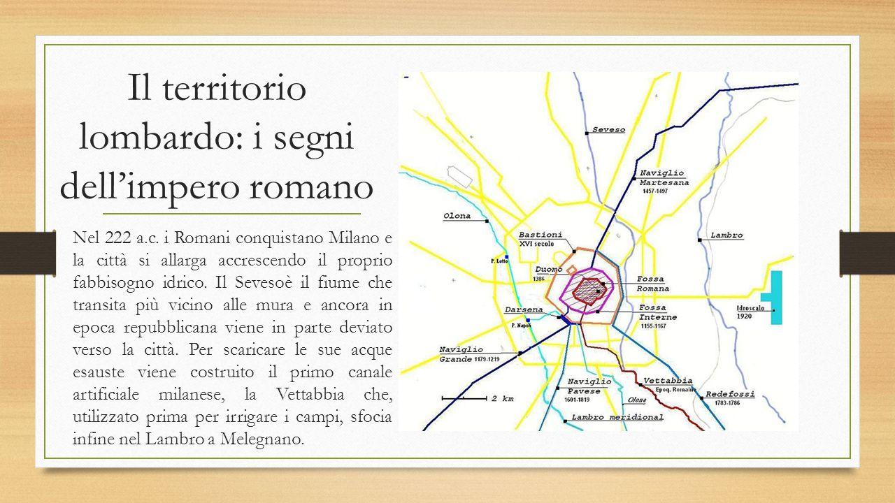 Il territorio lombardo: i segni dell'impero romano Nel 222 a.c. i Romani conquistano Milano e la città si allarga accrescendo il proprio fabbisogno id