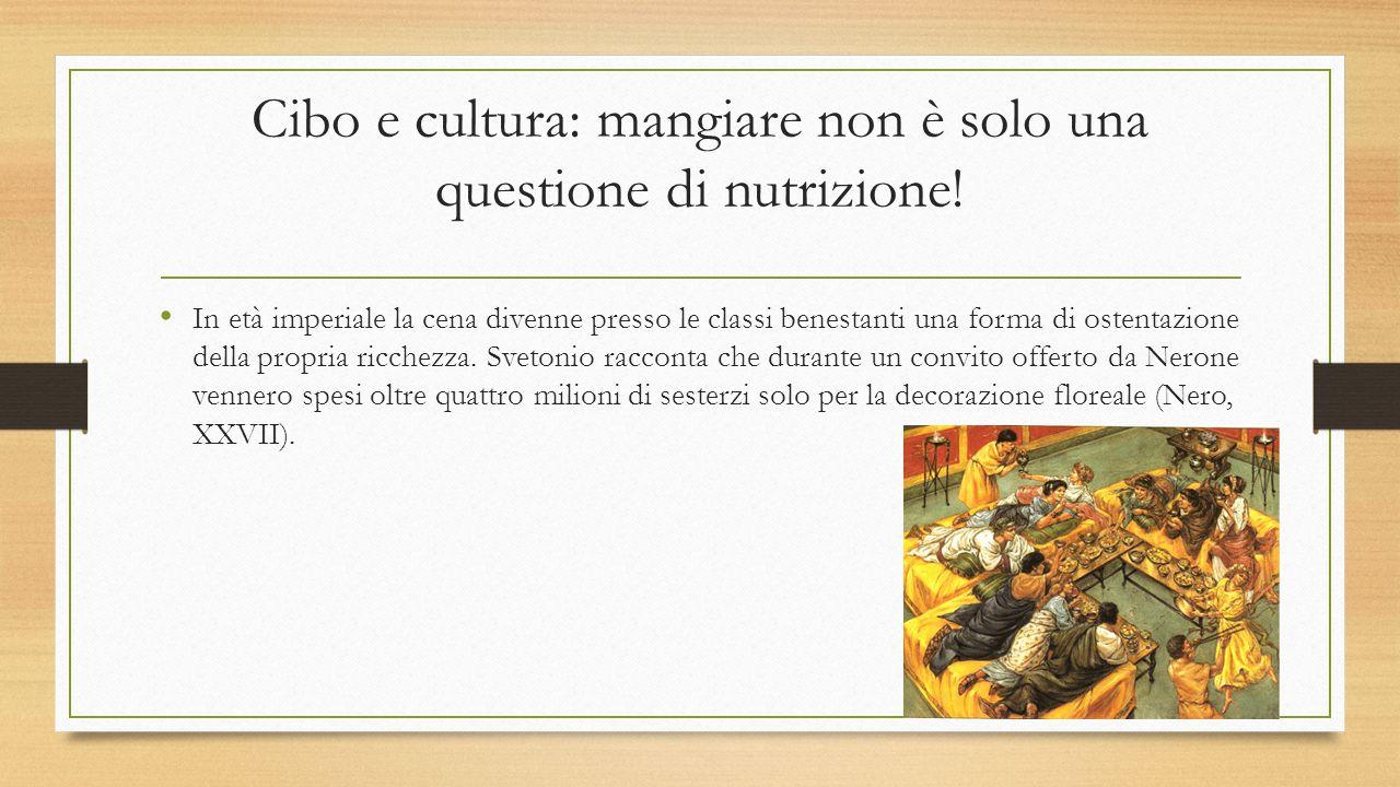 Cibo e cultura: mangiare non è solo una questione di nutrizione! In età imperiale la cena divenne presso le classi benestanti una forma di ostentazion