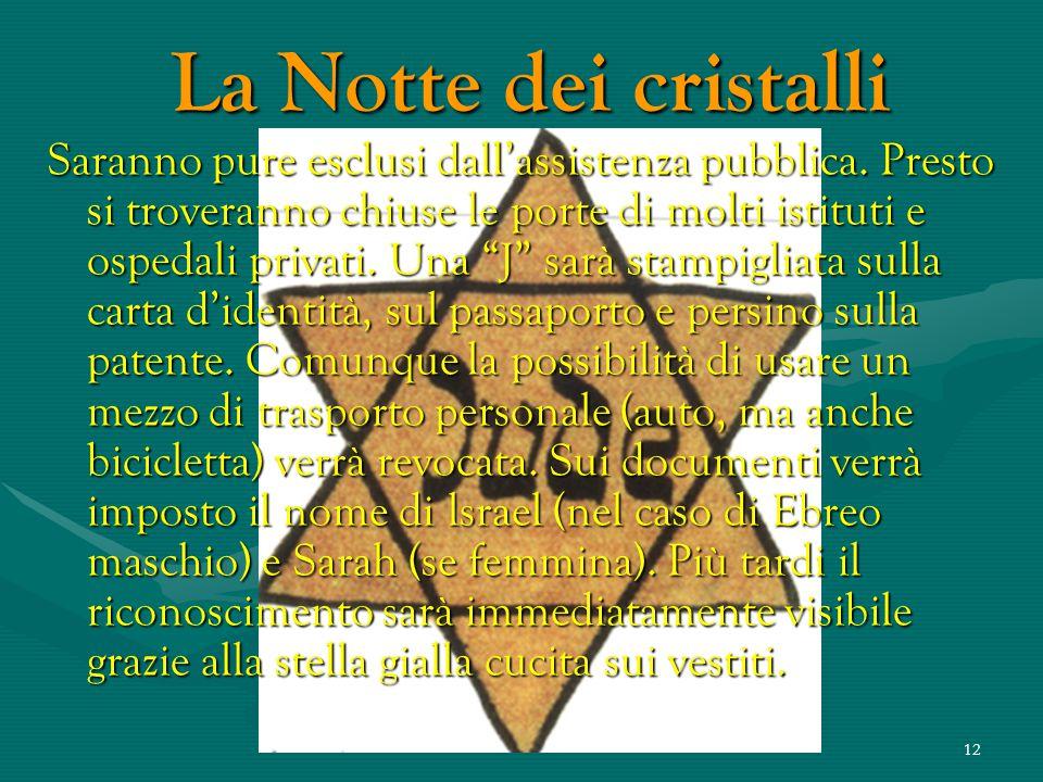 11 La Notte dei cristalli Nella notte fra il 9 e il 10 novembre 1938 e nei giorni che seguirono, gli ebrei di ogni parte della Germania subirono una r