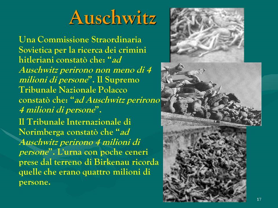 16 Circa 4 milioni di persone perirono nel Konzentrationslager Auschwitz-Birkenau. Questo numero risultò dalle constatazioni fatte dagli esperti dopo