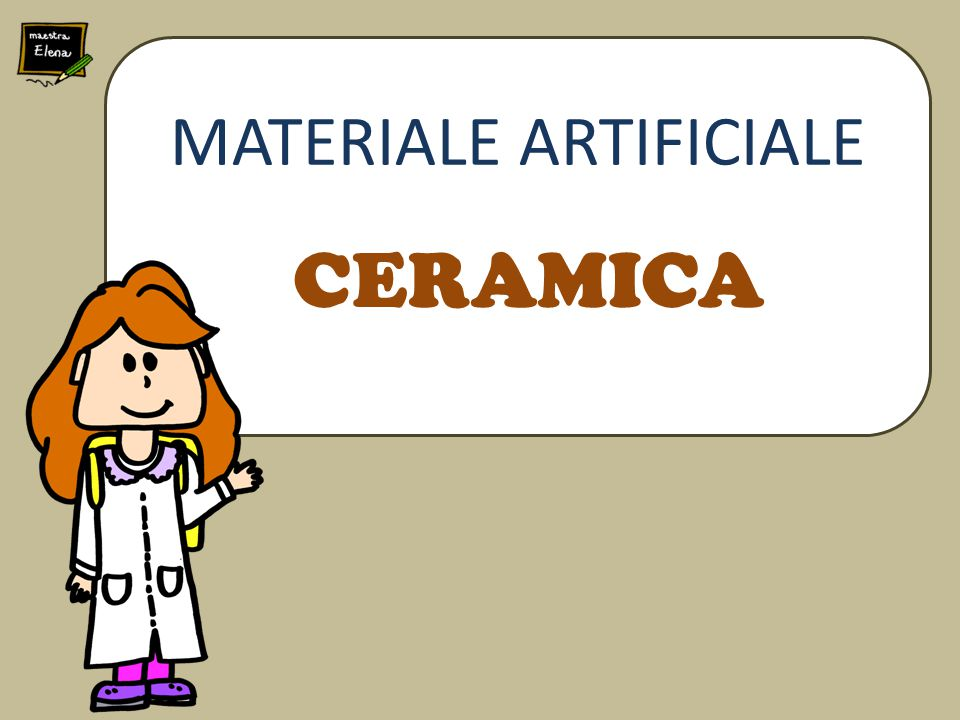 CERAMICA MATERIALE ARTIFICIALE