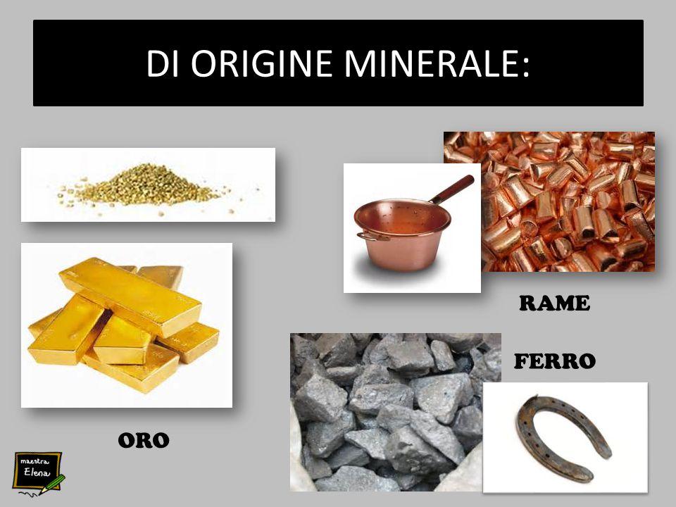 DI ORIGINE MINERALE: ORO RAME FERRO