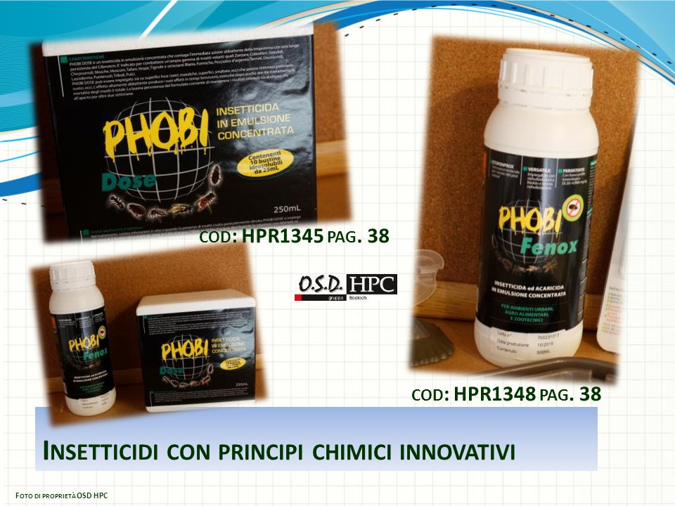 I NSETTICIDI CON PRINCIPI CHIMICI INNOVATIVI F OTO DI PROPRIETÀ OSD HPC COD : HPR1348 PAG. 38 COD : HPR1345 PAG. 38