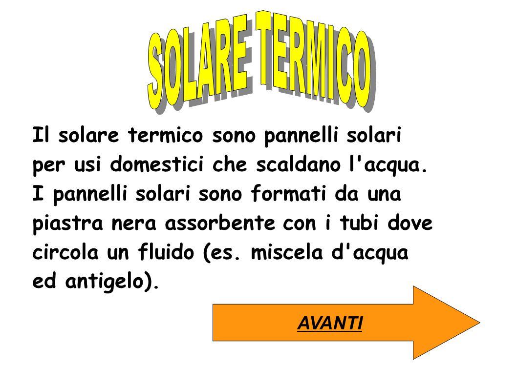 Esistono due tipi principali di pannelli: il pannello vetrato, è il modello più semplice e serve per riscaldare l acqua per usi sanitari.