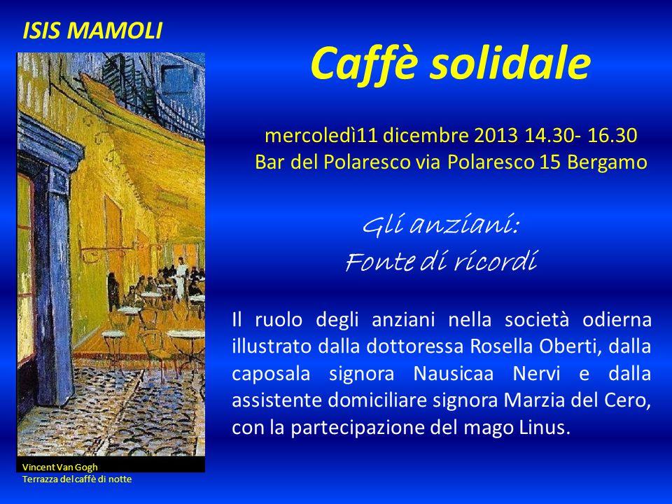 Caffè solidale mercoledì11 dicembre 2013 14.30- 16.30 Bar del Polaresco via Polaresco 15 Bergamo Gli anziani: Fonte di ricordi Il ruolo degli anziani