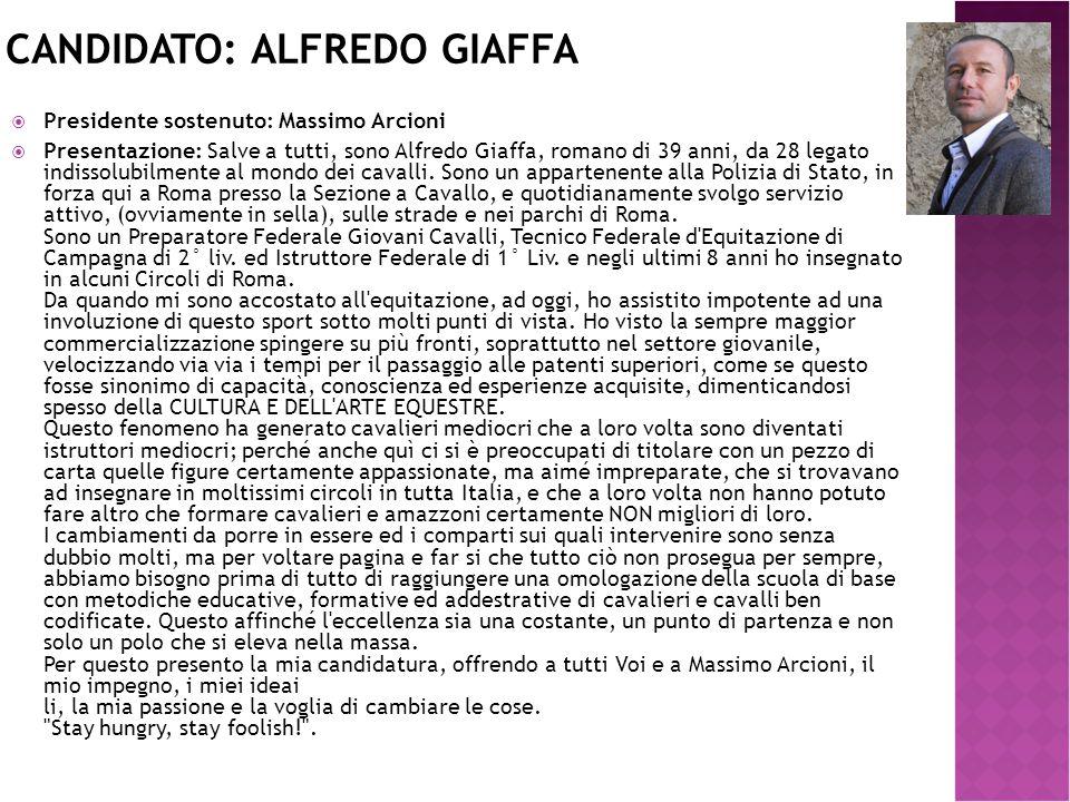 CANDIDATO: ALFREDO GIAFFA  Presidente sostenuto: Massimo Arcioni  Presentazione: Salve a tutti, sono Alfredo Giaffa, romano di 39 anni, da 28 legato indissolubilmente al mondo dei cavalli.