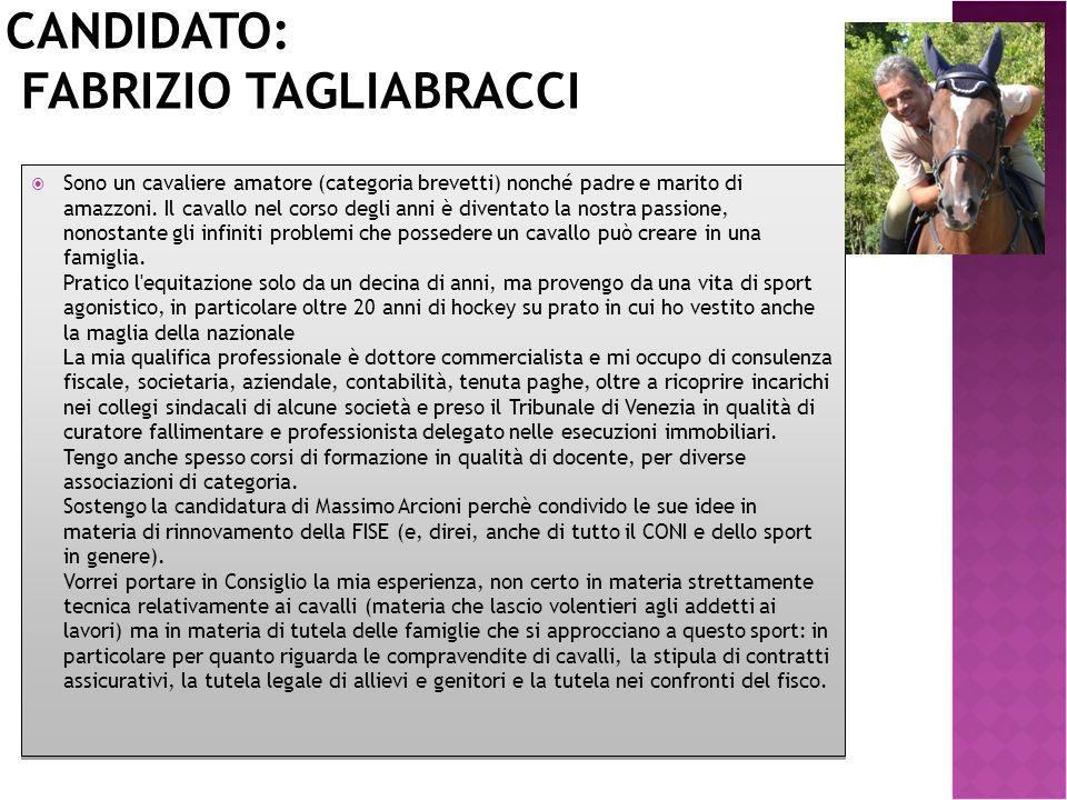 CANDIDATO: FABRIZIO TAGLIABRACCI  Sono un cavaliere amatore (categoria brevetti) nonché padre e marito di amazzoni. Il cavallo nel corso degli anni è