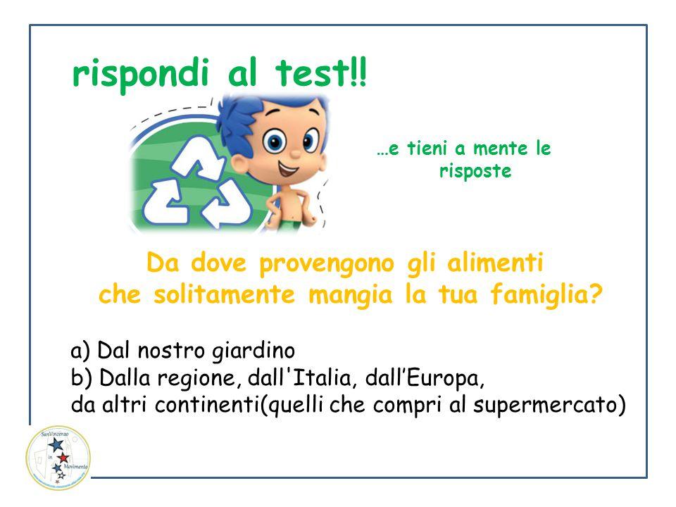 Da dove provengono gli alimenti che solitamente mangia la tua famiglia? a) Dal nostro giardino b) Dalla regione, dall'Italia, dall'Europa, da altri co