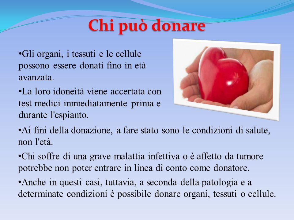 Chi può donare Ai fini della donazione, a fare stato sono le condizioni di salute, non l'età. Chi soffre di una grave malattia infettiva o è affetto d