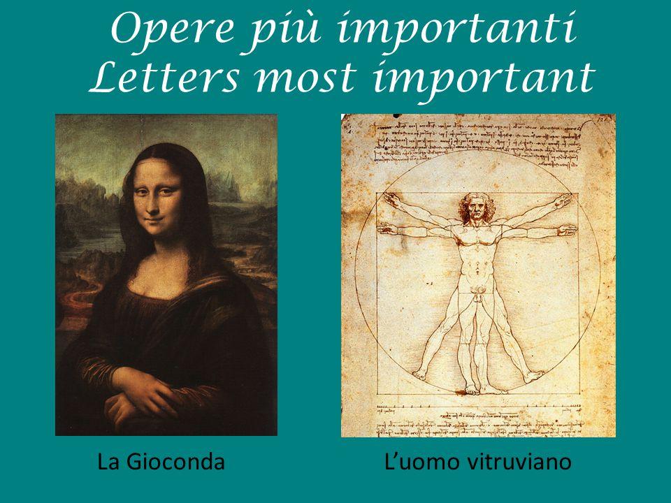Opere più importanti Letters most important La GiocondaL'uomo vitruviano