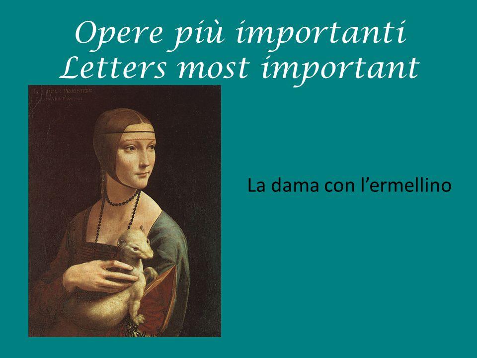 Opere più importanti Letters most important La dama con l'ermellino