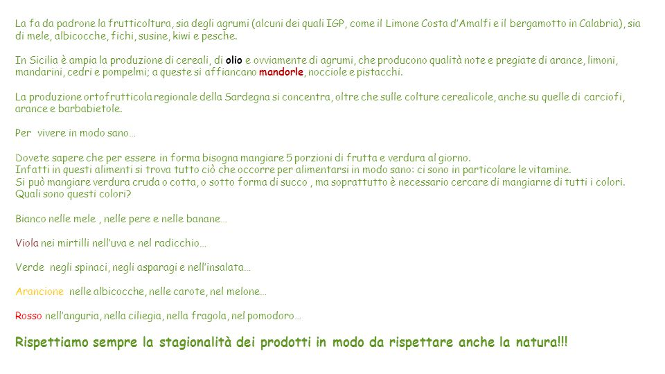 Le produzioni regionali italiane di frutta e verdura L'Italia è uno dei paesi che vanta una vasta produzione di differenti tipologie di frutta e verdu