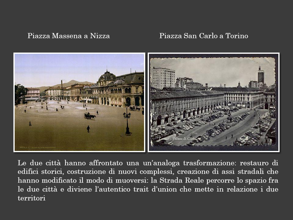 Le due città hanno affrontato una un'analoga trasformazione: restauro di edifici storici, costruzione di nuovi complessi, creazione di assi stradali che hanno modificato il modo di muoversi: la Strada Reale percorre lo spazio fra le due città e diviene l'autentico trait d'union che mette in relazione i due territori Piazza Massena a NizzaPiazza San Carlo a Torino