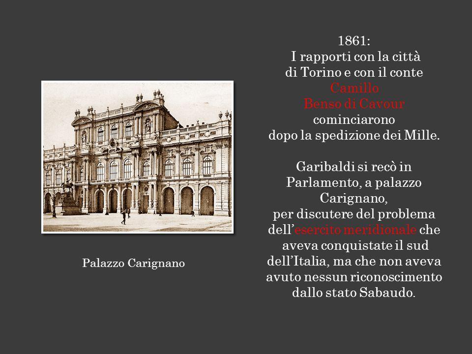 1861: I rapporti con la città di Torino e con il conte Camillo Benso di Cavour cominciarono dopo la spedizione dei Mille.