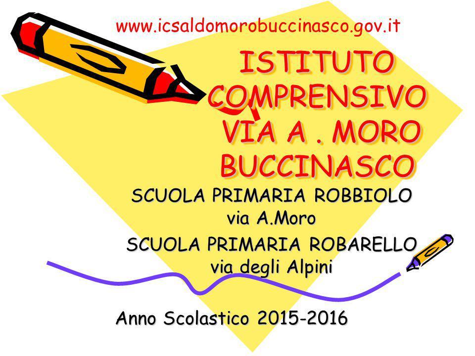 ISTITUTO COMPRENSIVO VIA A. MORO BUCCINASCO SCUOLA PRIMARIA ROBBIOLO via A.Moro SCUOLA PRIMARIA ROBARELLO via degli Alpini Anno Scolastico 2015-2016 w