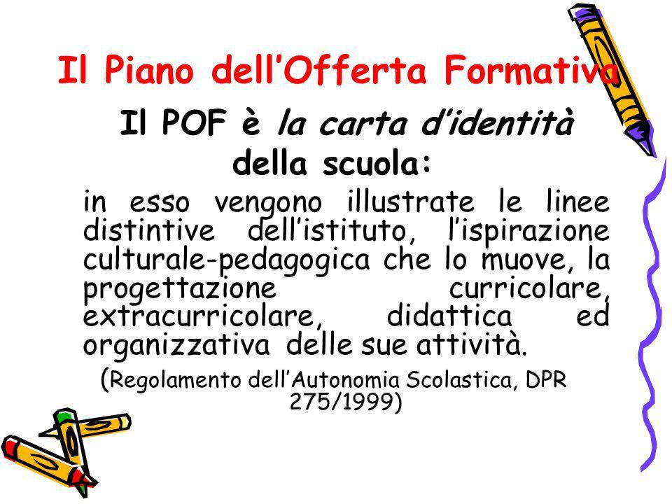 Il Piano dell'Offerta Formativa Il POF è la carta d'identità della scuola: in esso vengono illustrate le linee distintive dell'istituto, l'ispirazione