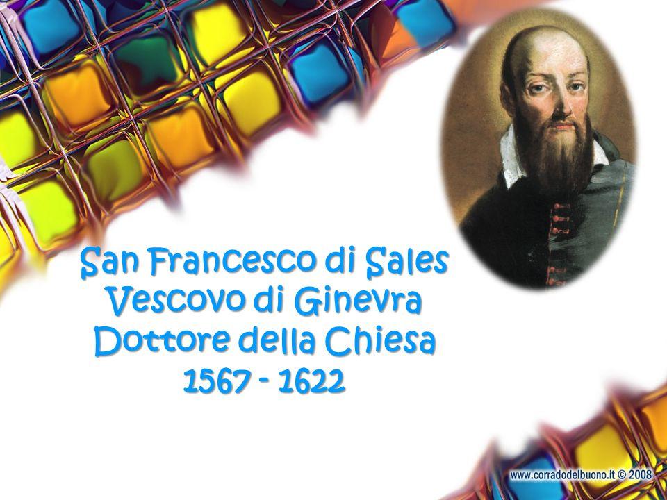 San Francesco di Sales Vescovo di Ginevra Dottore della Chiesa 1567 - 1622