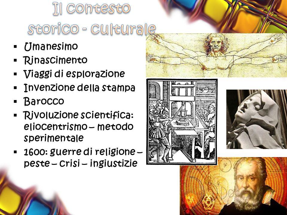  Umanesimo  Rinascimento  Viaggi di esplorazione  Invenzione della stampa  Barocco  Rivoluzione scientifica: eliocentrismo – metodo sperimentale  1600: guerre di religione – peste – crisi – ingiustizie
