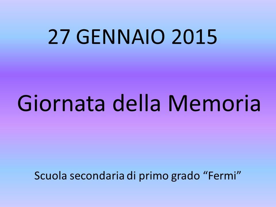 """27 GENNAIO 2015 Giornata della Memoria Scuola secondaria di primo grado """"Fermi"""""""