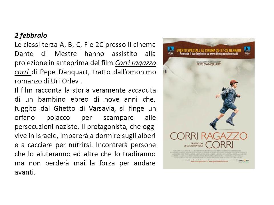 2 febbraio Le classi terza A, B, C, F e 2C presso il cinema Dante di Mestre hanno assistito alla proiezione in anteprima del film Corri ragazzo corri