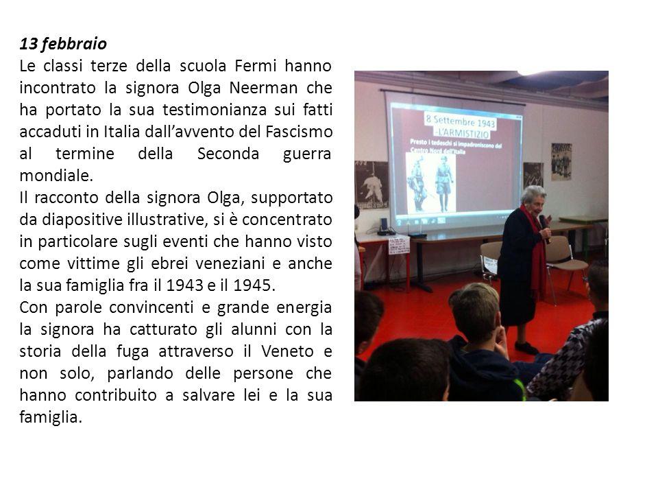 13 febbraio Le classi terze della scuola Fermi hanno incontrato la signora Olga Neerman che ha portato la sua testimonianza sui fatti accaduti in Ital