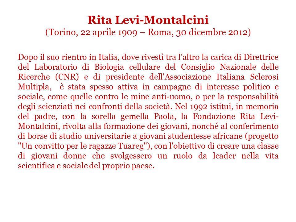 Rita Levi-Montalcini (Torino, 22 aprile 1909 – Roma, 30 dicembre 2012) Nel 1930 si iscrisse alla facoltà di medicina dell'Università di Torino, avendo