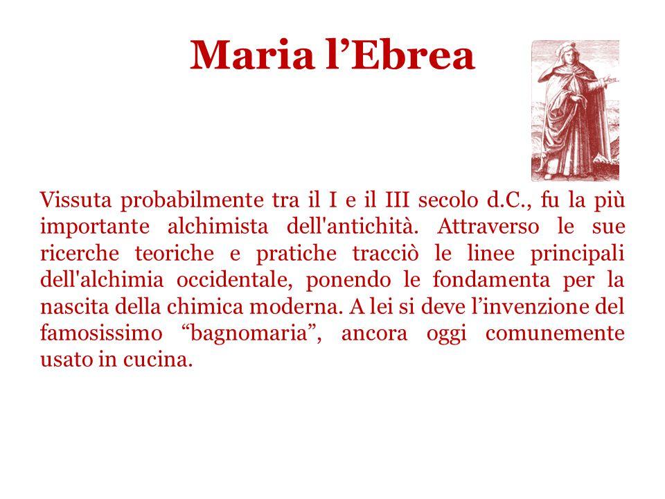Maria l'Ebrea Vissuta probabilmente tra il I e il III secolo d.C., fu la più importante alchimista dell antichità.