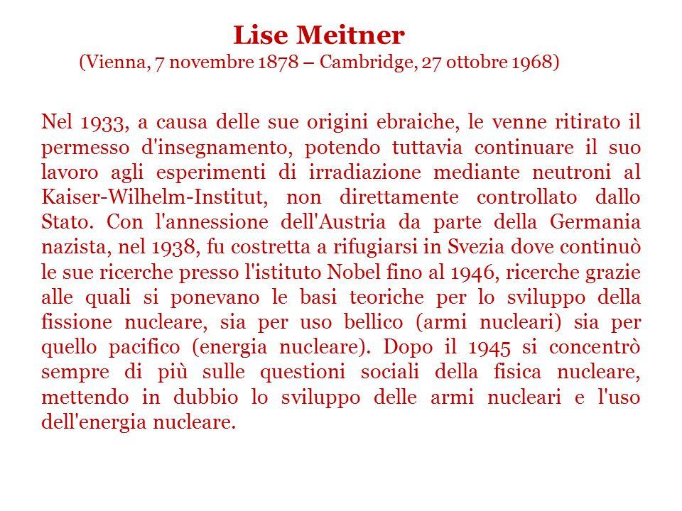 Lise Meitner (Vienna, 7 novembre 1878 – Cambridge, 27 ottobre 1968) Nel 1901 iniziò gli studi di fisica, matematica e filosofia all'università di Vien