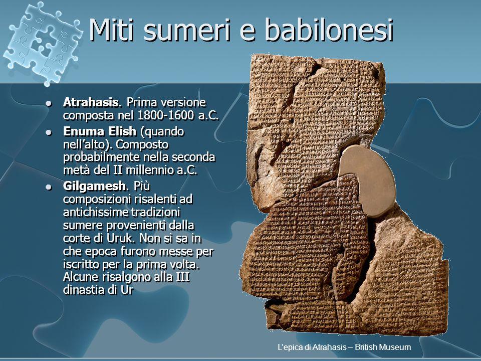 Miti sumeri e babilonesi Atrahasis. Prima versione composta nel 1800-1600 a.C. Enuma Elish (quando nell'alto). Composto probabilmente nella seconda me