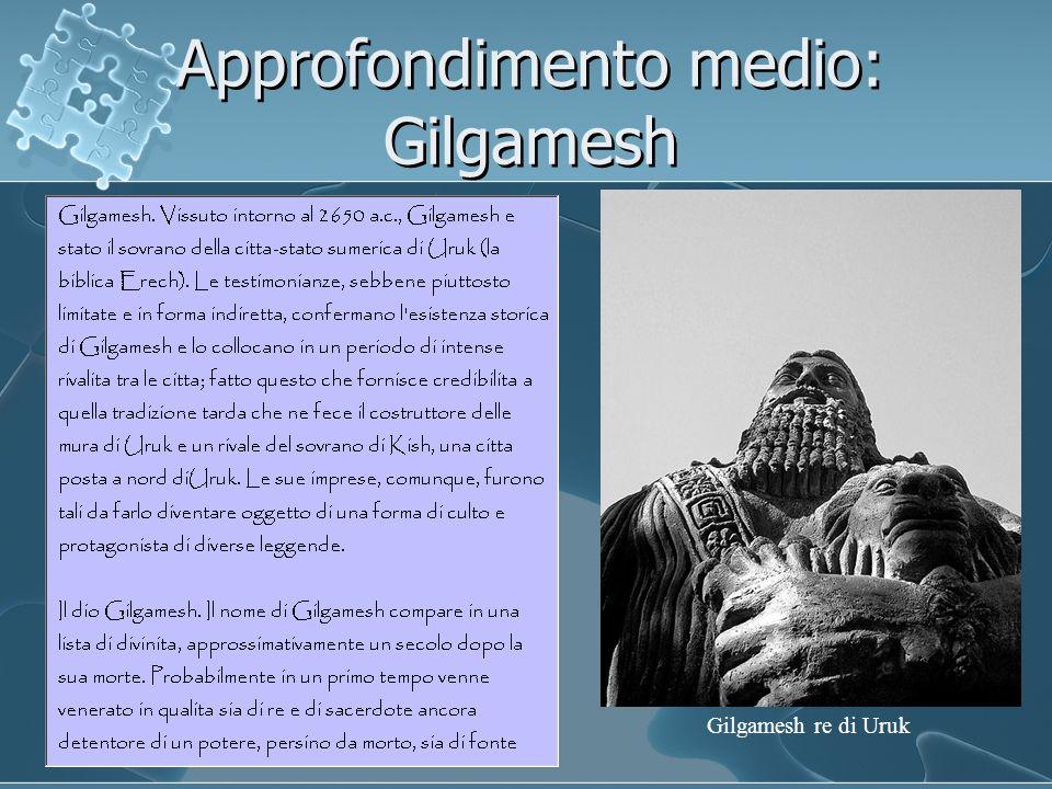 Approfondimento medio: Gilgamesh Gilgamesh re di Uruk