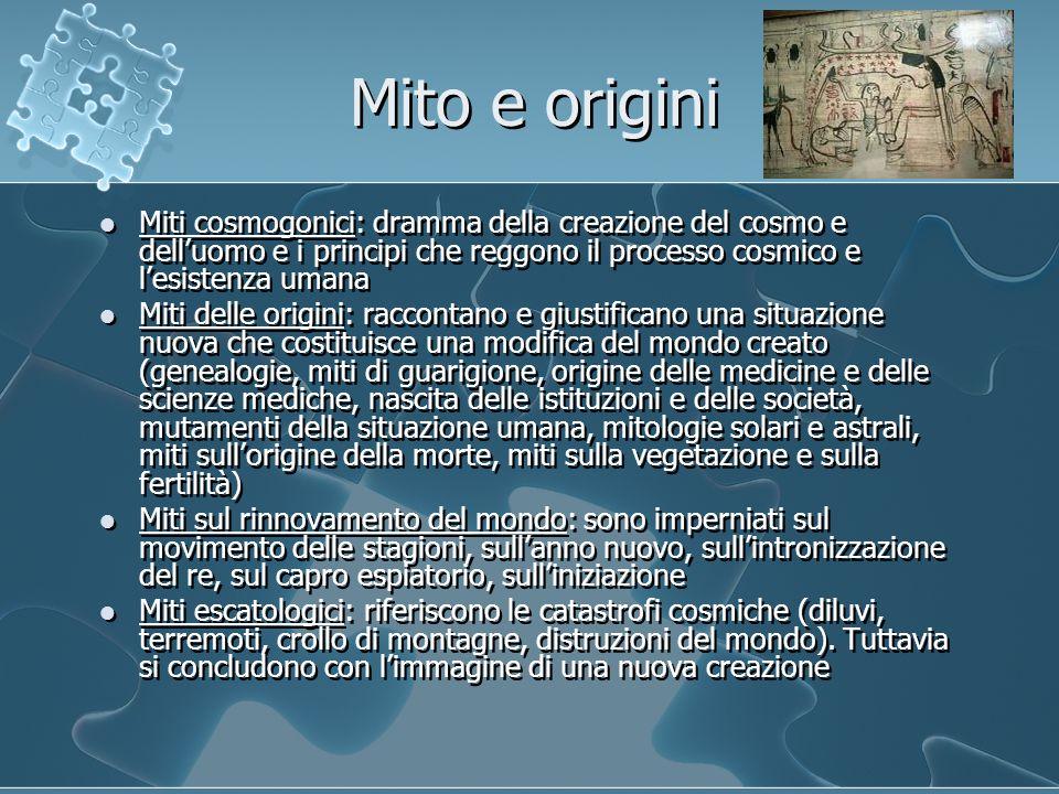 Mito e origini Miti cosmogonici: dramma della creazione del cosmo e dell'uomo e i principi che reggono il processo cosmico e l'esistenza umana Miti de