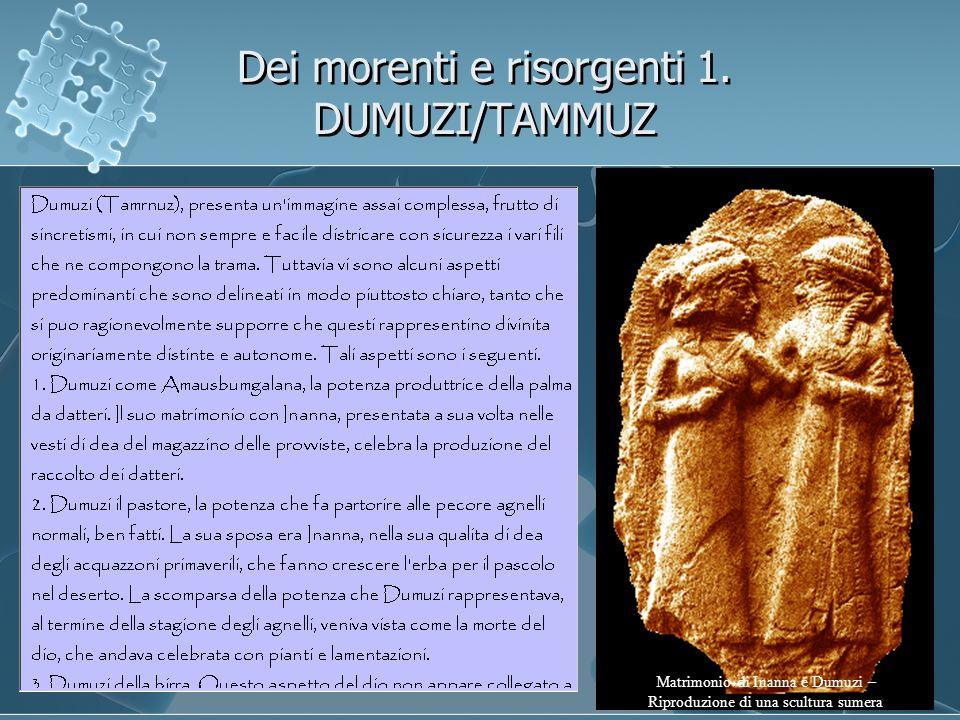 Dei morenti e risorgenti 1. DUMUZI/TAMMUZ Matrimonio di Inanna e Dumuzi – Riproduzione di una scultura sumera