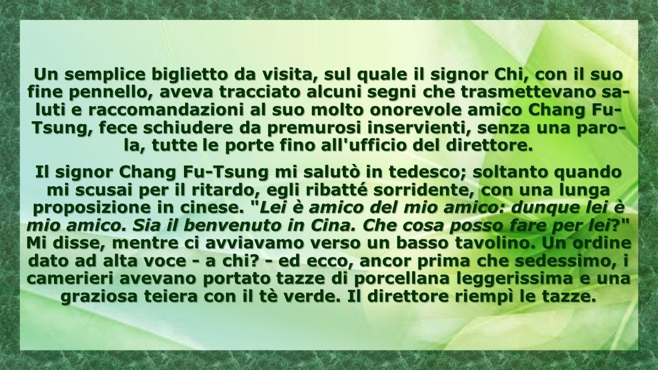 Naturalmente il signor Chang Fu-Tsung mi aveva confermato l in- contro, poco prima della mia partenza per questo nuovo viaggio intorno al mondo (il quarto per la precisione), con una lettera cordiale.