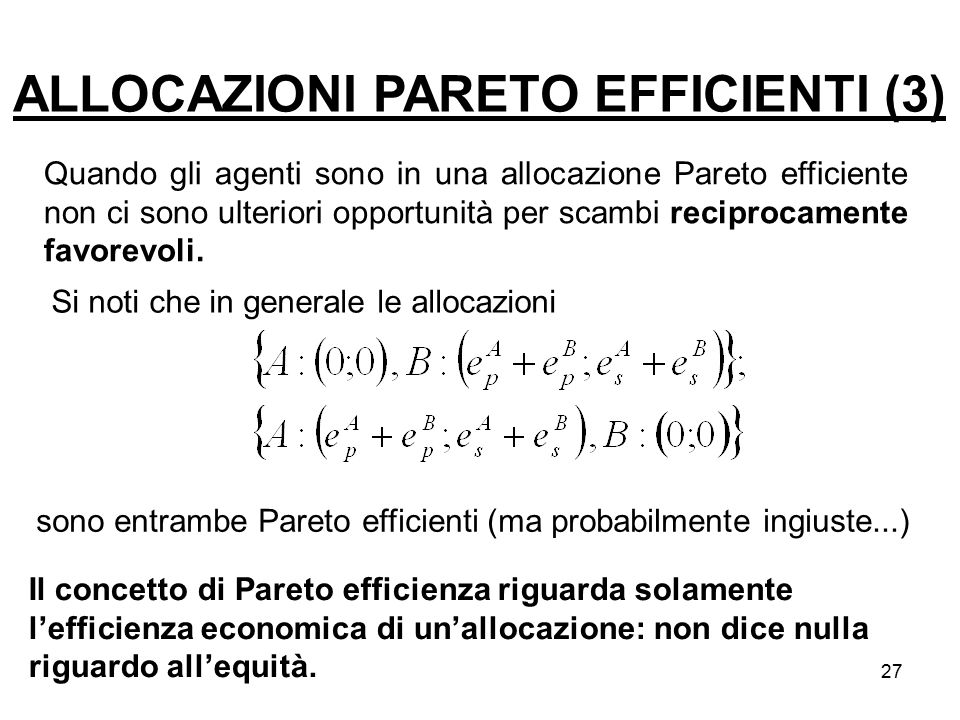 27 Quando gli agenti sono in una allocazione Pareto efficiente non ci sono ulteriori opportunità per scambi reciprocamente favorevoli. sono entrambe P