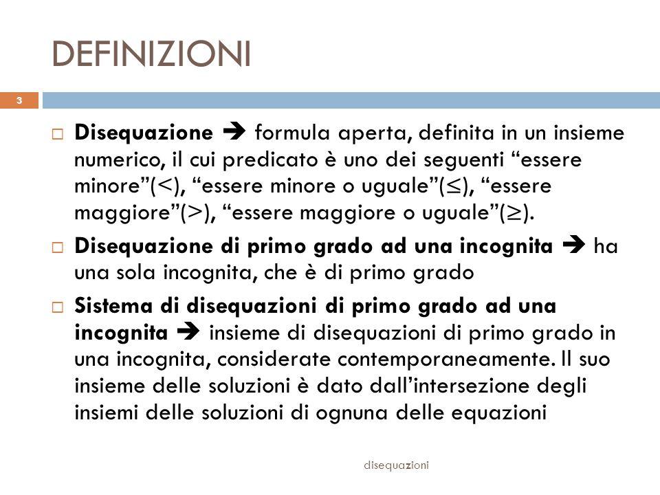 """DEFINIZIONI  Disequazione  formula aperta, definita in un insieme numerico, il cui predicato è uno dei seguenti """"essere minore""""( ), """"essere maggiore"""
