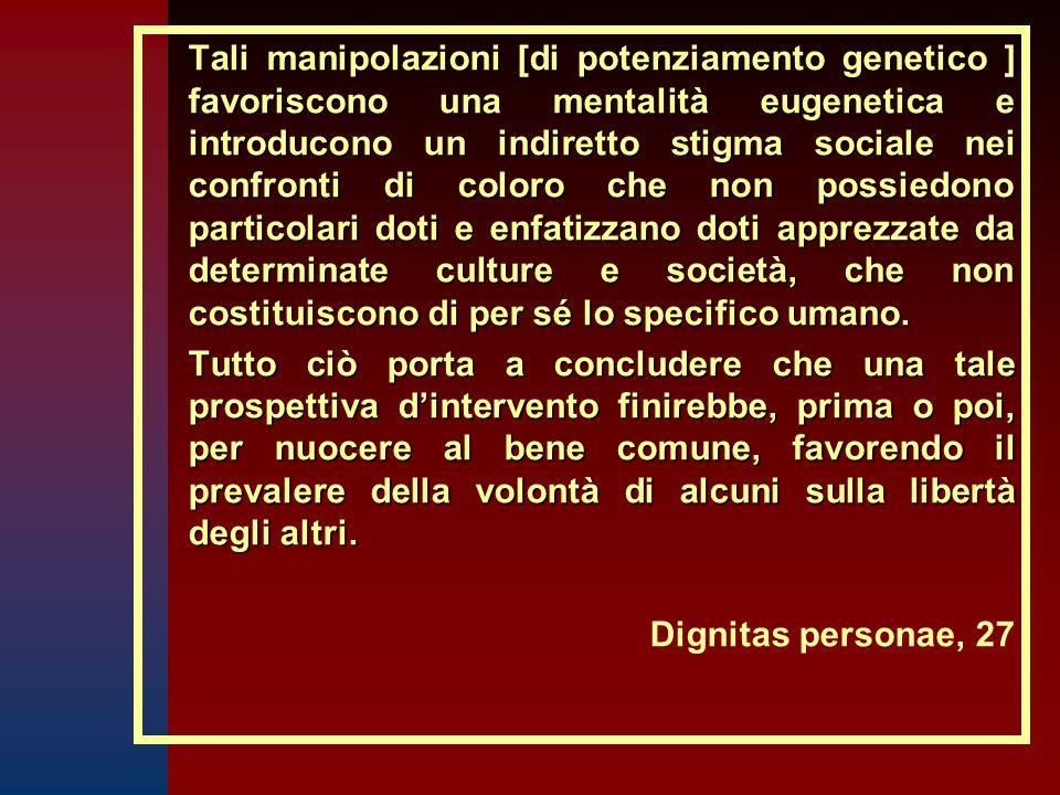 Tali manipolazioni [di potenziamento genetico ] favoriscono una mentalità eugenetica e introducono un indiretto stigma sociale nei confronti di coloro