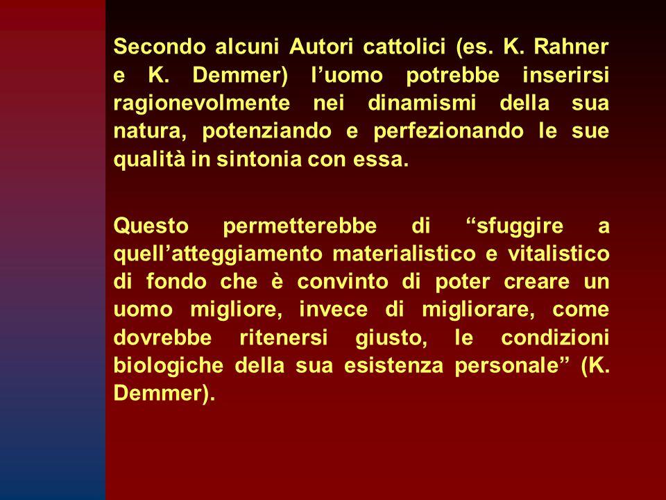 Secondo alcuni Autori cattolici (es. K. Rahner e K. Demmer) l'uomo potrebbe inserirsi ragionevolmente nei dinamismi della sua natura, potenziando e pe