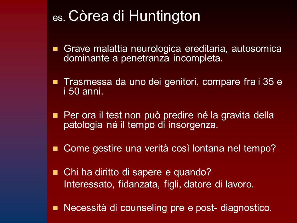 es. Còrea di Huntington n n Grave malattia neurologica ereditaria, autosomica dominante a penetranza incompleta. n n Trasmessa da uno dei genitori, co