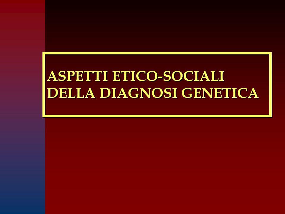 ASPETTI ETICO-SOCIALI DELLA DIAGNOSI GENETICA