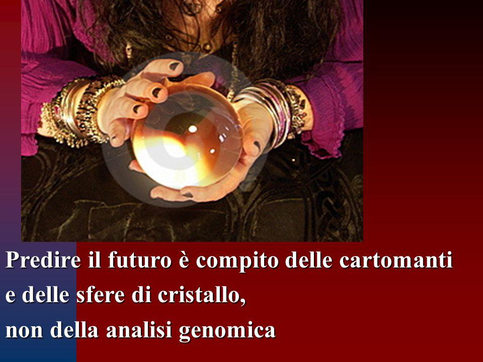 Predire il futuro è compito delle cartomanti e delle sfere di cristallo, non della analisi genomica