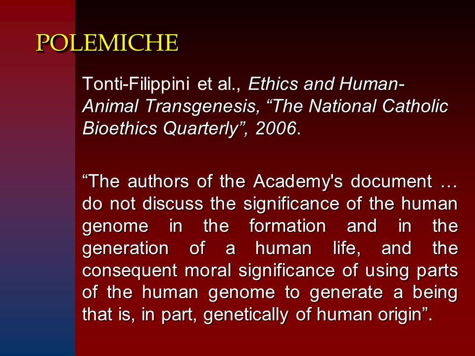 POLEMICHEPOLEMICHE Ethics and Human- Animal Transgenesis, The National Catholic Bioethics Quarterly , 2006.