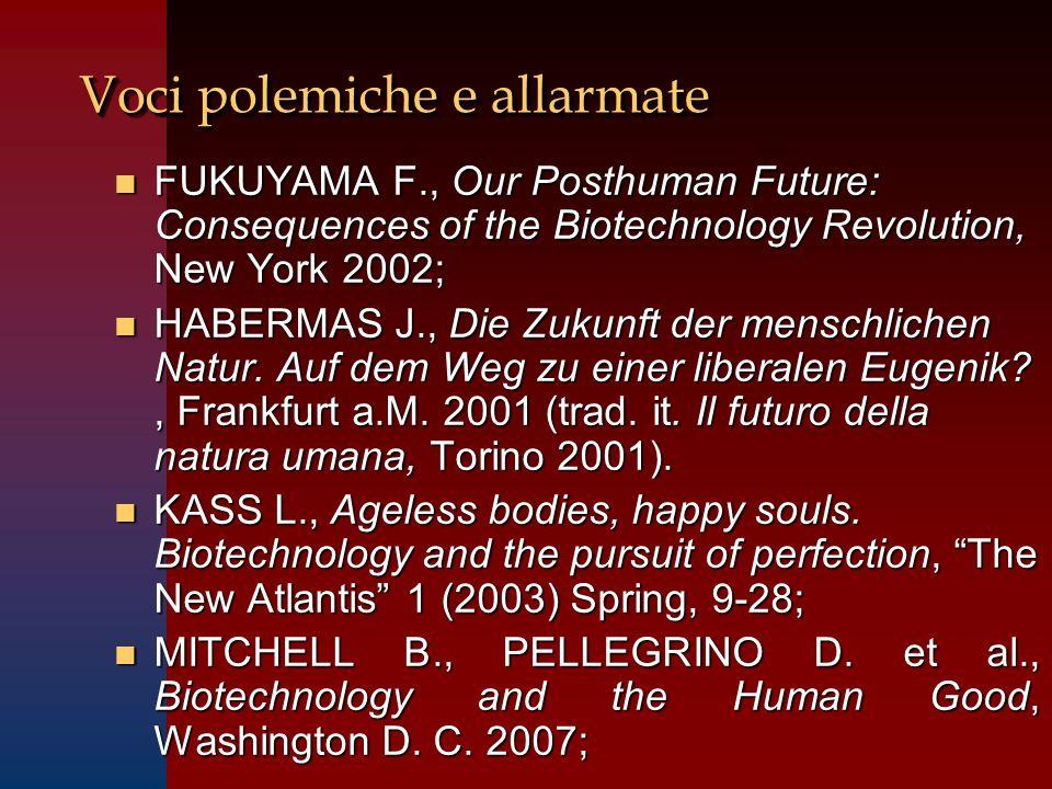 Voci polemiche e allarmate n FUKUYAMA F., Our Posthuman Future: Consequences of the Biotechnology Revolution, New York 2002; n HABERMAS J., Die Zukunft der menschlichen Natur.