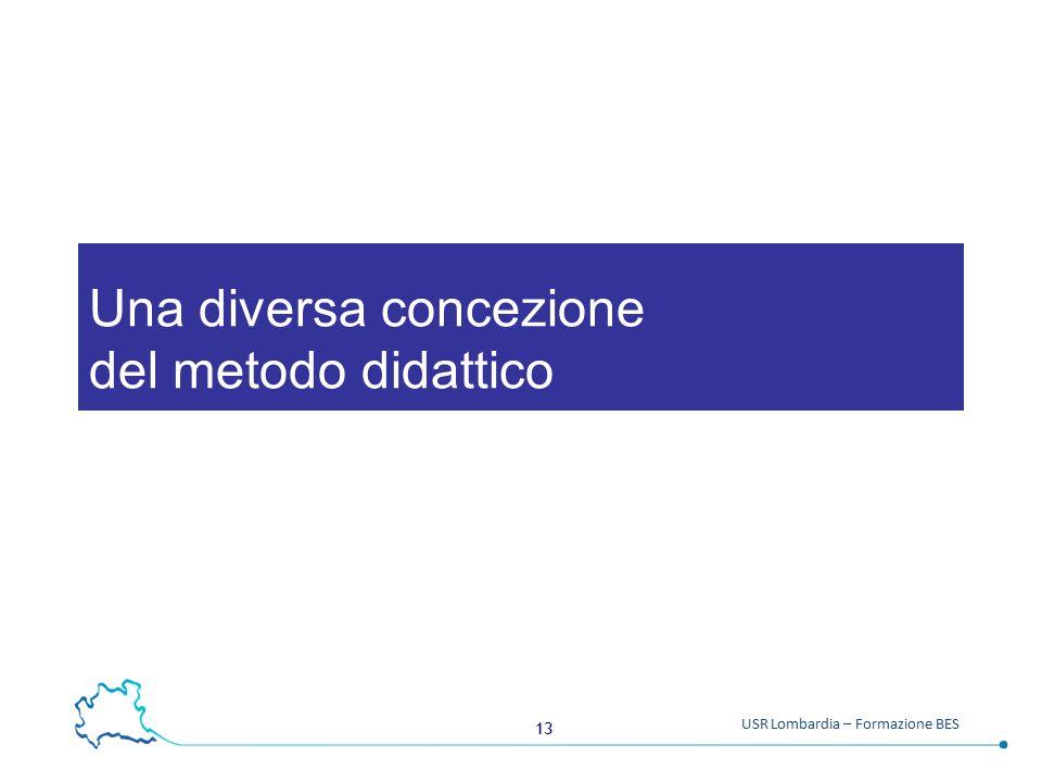 13 USR Lombardia – Formazione BES Una diversa concezione del metodo didattico